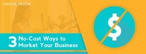 No Cost Ways to Market Your Business- creative7designs
